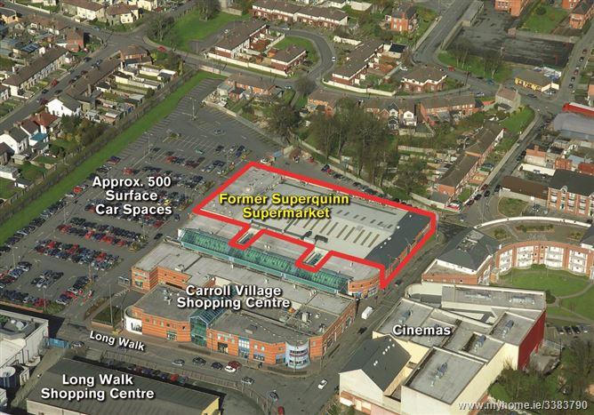 Carroll Village Shopping Centre, Long Walk, Dundalk,Co. Louth, A91 W352